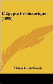 L'Egypte Prehistorique (1908) - Adolphe Joseph Reinach