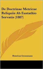 De Doctrinae Metricae Reliquiis Ab Eustathio Servatis (1887) - Henricus Grossmann