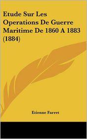 Etude Sur Les Operations de Guerre Maritime de 1860 A1883 (1884)
