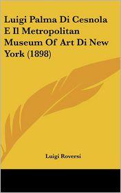 Luigi Palma Di Cesnola E Il Metropolitan Museum Of Art Di New York (1898) - Luigi Roversi