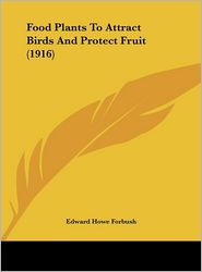 Food Plants To Attract Birds And Protect Fruit (1916) - Edward Howe Forbush