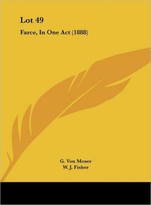 Lot 49: Farce, In One Act (1888) - G. Von Moser, W.J. Fisher (Translator)