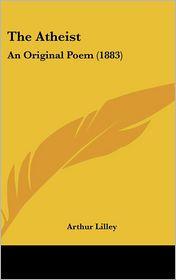 The Atheist: An Original Poem (1883)