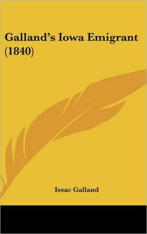 Galland's Iowa Emigrant (1840) - Issac Galland