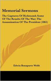 Memorial Sermons: The Captures of Richmond; Some of the Results of the War; The Assassination of the President (1865) - Edwin Bonaparte Webb