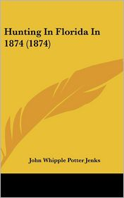 Hunting in Florida in 1874 (1874) - John Whipple Potter Jenks