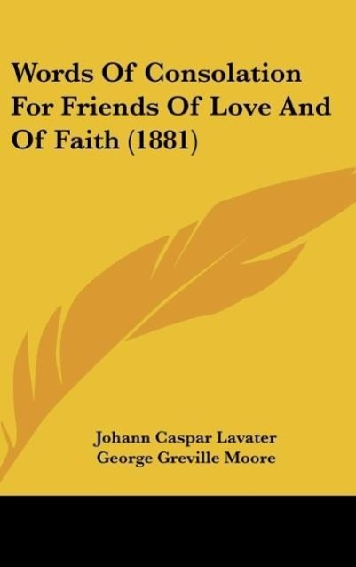Words Of Consolation For Friends Of Love And Of Faith (1881) als Buch von Johann Caspar Lavater - Kessinger Publishing, LLC