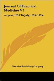 Journal of Practical Medicine V5: August, 1894 to July, 1895 (1895)