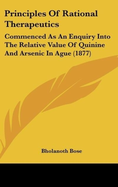 Principles of Rational Therapeutics: Commenced as an Enquiry Into the Relative Value of Quinine and Arsenic in Ague (1877)