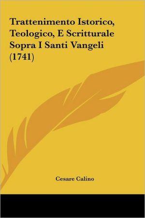 Trattenimento Istorico, Teologico, E Scritturale Sopra I Santi Vangeli (1741) - Cesare Calino