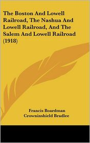 The Boston and Lowell Railroad, the Nashua and Lowell Railroad, and the Salem and Lowell Railroad (1918)