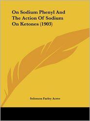 On Sodium Phenyl and the Action of Sodium on Ketones (1903)