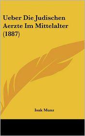 Ueber Die Judischen Aerzte Im Mittelalter (1887) - Isak Munz