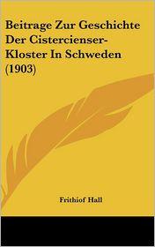 Beitrage Zur Geschichte Der Cistercienser-Kloster In Schweden (1903) - Frithiof Hall