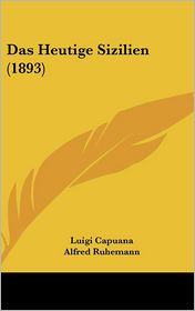 Das Heutige Sizilien (1893) - Luigi Capuana, Alfred Ruhemann (Translator)