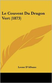 Le Couvent Du Dragon Vert (1873) - Leone D'Albano