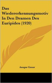 Das Wiedererkennungsmotiv In Den Dramen Des Euripides (1920) - Ansgar Gmur