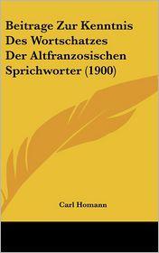 Beitrage Zur Kenntnis Des Wortschatzes Der Altfranzosischen Sprichworter (1900) - Carl Homann