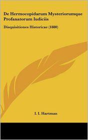 De Hermocopidarum Mysteriorumque Profanatorum Iudiciis: Disquisitiones Historicae (1880) - I. I. Hartman