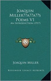 Joaquin Miller s Poems V1: An Introduction (1917) - Joaquin Miller