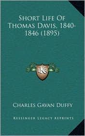 Short Life Of Thomas Davis, 1840-1846 (1895) - Charles Gavan Duffy