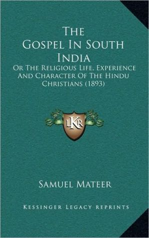 The Gospel In South India: Or The Religious Life, Experience And Character Of The Hindu Christians (1893) - Samuel Mateer