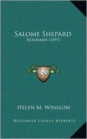 Salome Shepard: Reformer (1893) - Helen M. Winslow