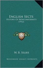 English Sects: History Of Noncomformity (1912) - W. B. Selbie