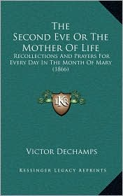 The Second Eve Or The Mother Of Life: Recollections And Prayers For Every Day In The Month Of Mary (1866) - Victor Dechamps