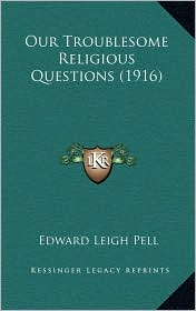 Our Troublesome Religious Questions (1916) - Edward Leigh Pell