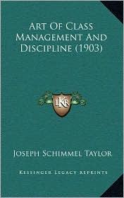 Art Of Class Management And Discipline (1903) - Joseph Schimmel Taylor
