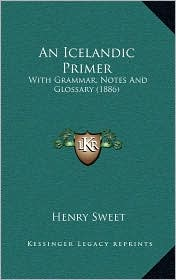 An Icelandic Primer: With Grammar, Notes And Glossary (1886) - Henry Sweet