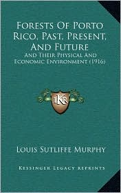 Forests Of Porto Rico, Past, Present, And Future: And Their Physical And Economic Environment (1916) - Louis Sutliffe Murphy