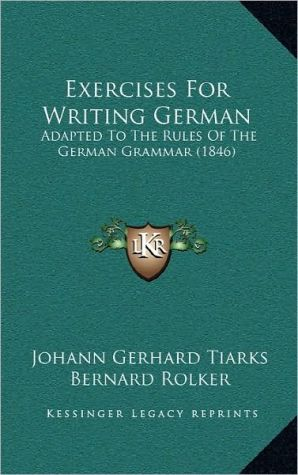 Exercises For Writing German: Adapted To The Rules Of The German Grammar (1846)