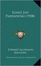 Ignaz Jan Paderewski (1908) - Edward Algernon Baughan