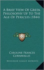 A Brief View Of Greek Philosophy Up To The Age Of Pericles (1844) - Caroline Frances Cornwallis