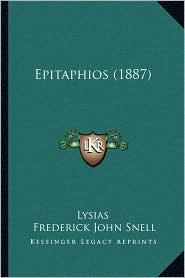 Epitaphios (1887) - Lysias, Frederick John Snell (Editor)