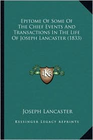 Epitome Of Some Of The Chief Events And Transactions In The Life Of Joseph Lancaster (1833) - Joseph Lancaster