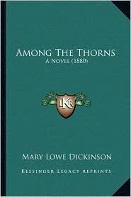 Among The Thorns: A Novel (1880) - Mary Lowe Dickinson