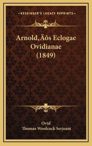 Arnold s Eclogae Ovidianae (1849) - Ovid, Thomas Woolcock Serjeant (Editor)