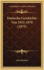 Deutsche Geschichte Von 1815-1870 (1875) - Luise Buchner