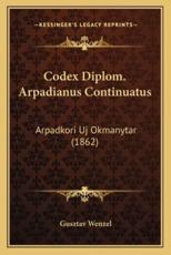 Codex Diplom. Arpadianus Continuatus - Gusztav Wenzel