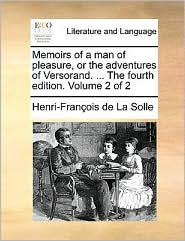 Memoirs of a man of pleasure, or the adventures of Versorand. . The fourth edition. Volume 2 of 2 - Henri-Fran ois de La Solle