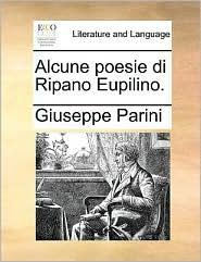 Alcune Poesie Di Ripano Eupilino.