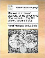 Memoirs of a man of pleasure, or the adventures of Versorand. . The fifth edition. Volume 1 of 2 - Henri-Fran ois de La Solle