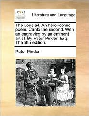The Lousiad. an Heroi-Comic Poem. Canto the Second. with an Engraving by an Eminent Artist. by Peter Pindar, Esq. the Fifth Edition.