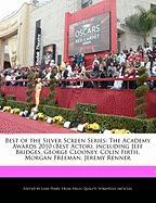 Best of the Silver Screen Series: The Academy Awards 2010 (Best Actor), Including Jeff Bridges, George Clooney, Colin Firth, Morgan Freeman, Jeremy Re