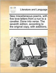 New miscellaneous poems, with five love-letters from a nun to a cavalier. Done into verse. The seventh edition, according to the original copy, with additions. - See Notes Multiple Contributors