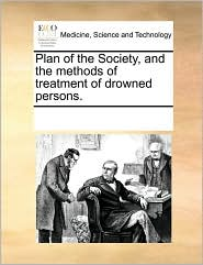 Plan of the Society, and the methods of treatment of drowned persons. - See Notes Multiple Contributors