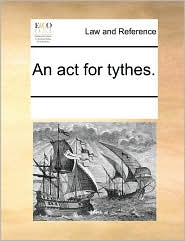 An act for tythes. - See Notes Multiple Contributors